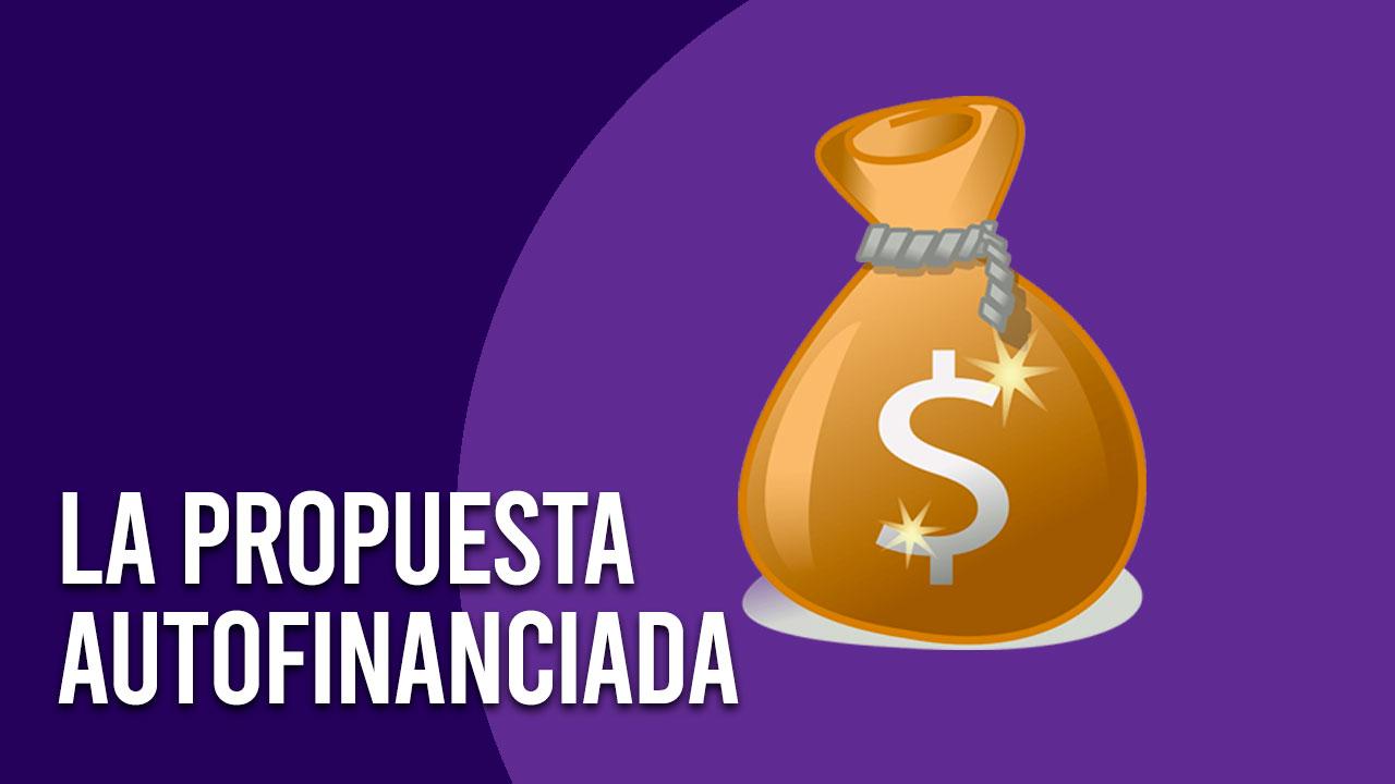 La Propuesta Autofinanciada